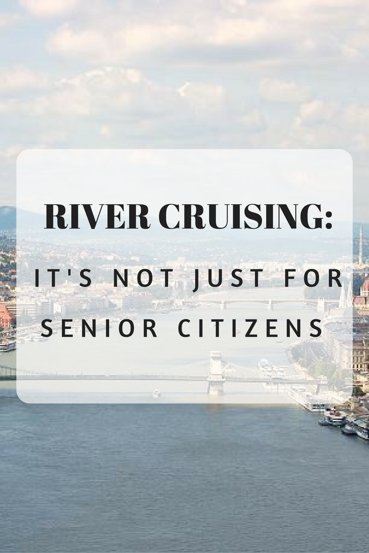 river-cruising-is-not-just-for-senior-citizens